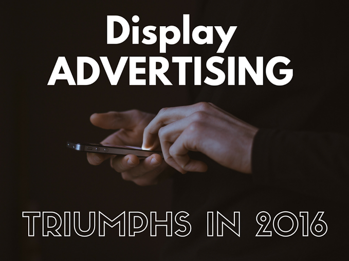Display Advertising triumphs in 2016