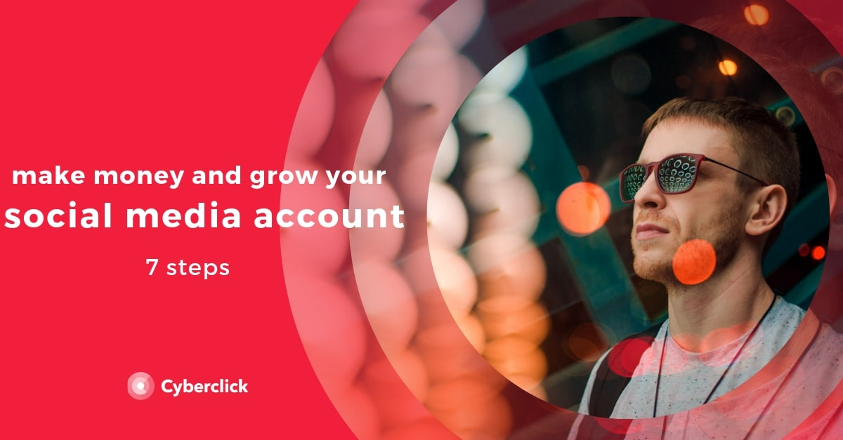 7 steps to grow your accounts and make money with social media