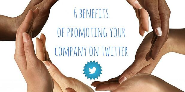 6 benefits of promoting your company on Twitter