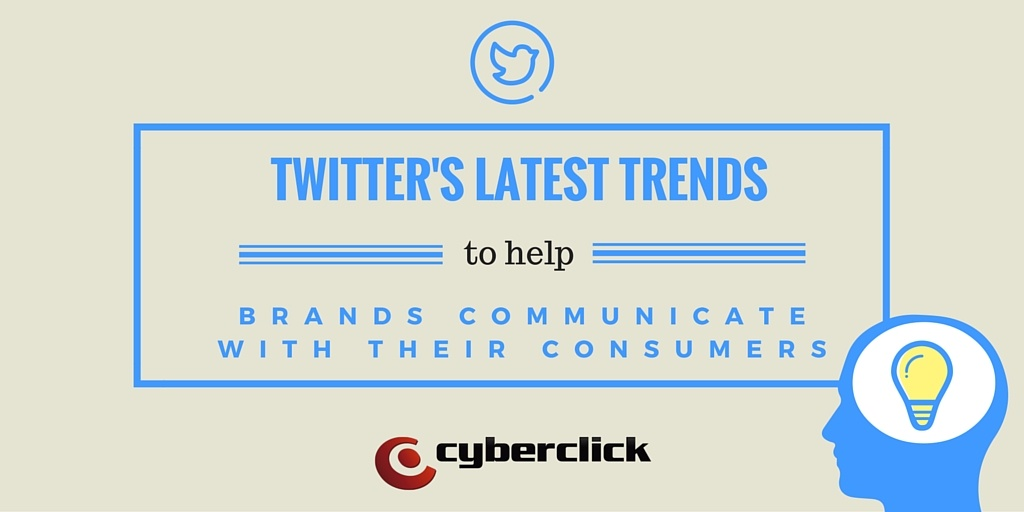 Twitter's latest trends to help brands communicate with their consumers