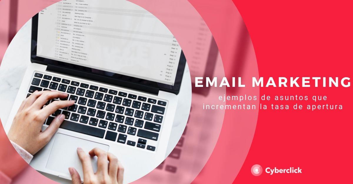 Email marketing ejemplos de asuntos que incrementan la tasa de apertura