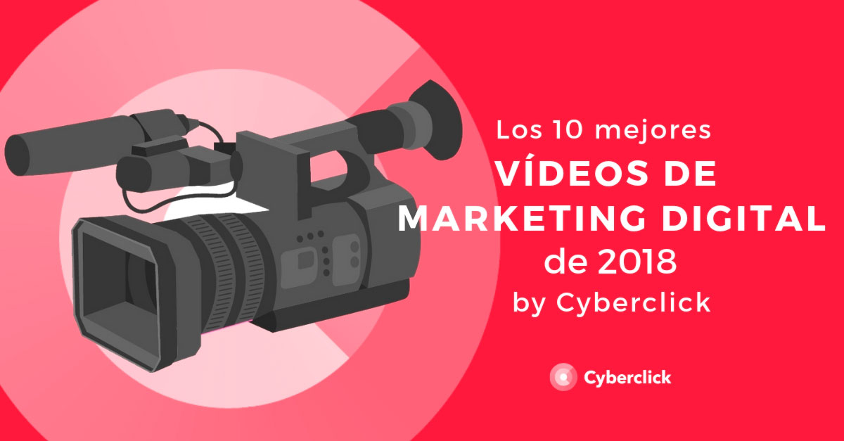 Los-10-videos-mas-destacados-de-2018-sobre-marketing-digital-de-Cyberclick