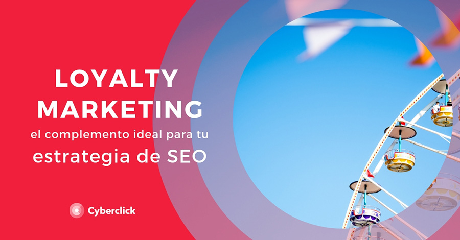 Loyalty-marketing-el-complemento-ideal-para-tu-estrategia-de-SEO