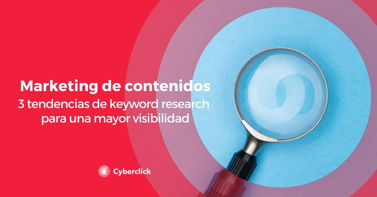 Marketing de contenidos 3 tendencias de keyword research para una mayor visibilidad