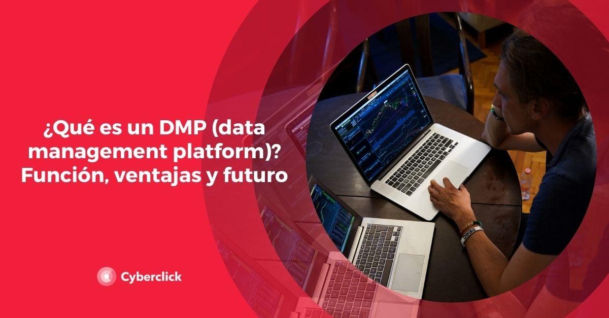 Que es un DMP data management platform Funcion ventajas y futuro