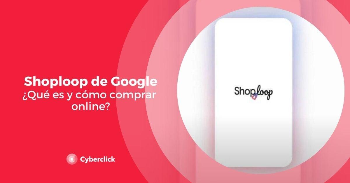 Shoploop de Google que es y como comprar online