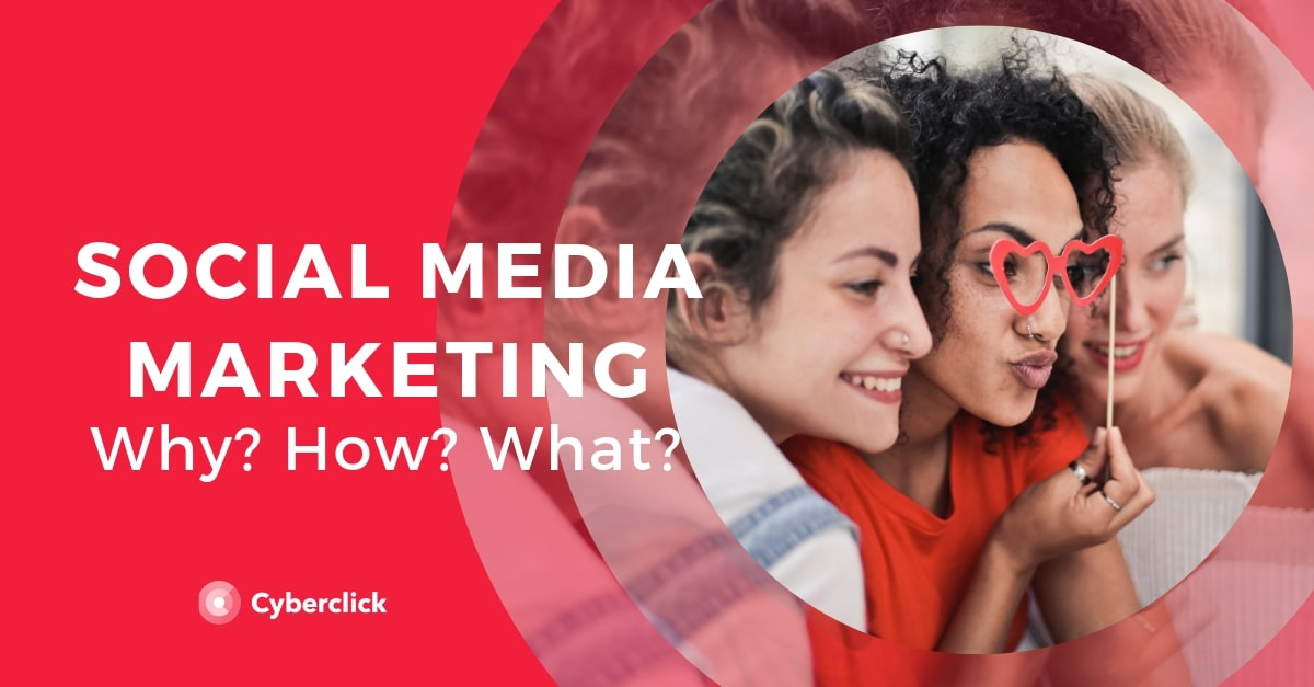 Social Media Marketing_ Why, how, and what it's all about.