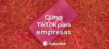 Curso TikTok - Cyberclick