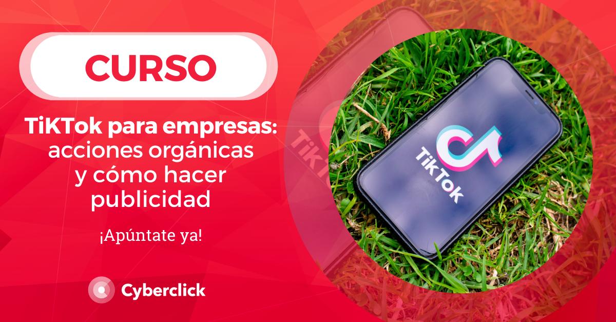 Curso TikTok para empresas - Cyberclick