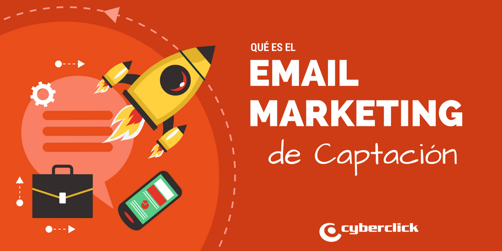 Que es el email marketing de captacion Ventajas y caso de exito