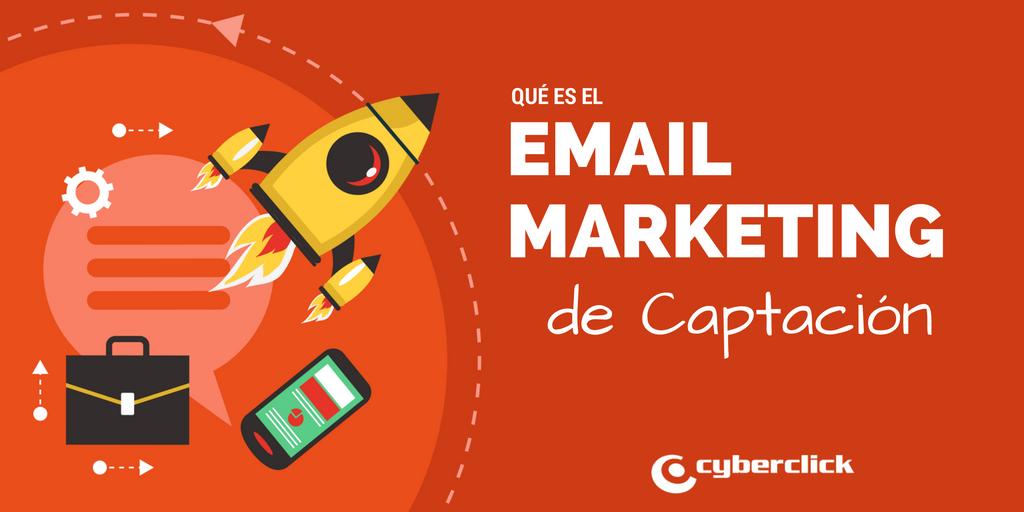 Que es el email marketing de captacion Ventajas y caso de exito