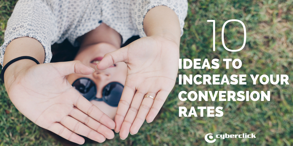 10 IDEAS TO INCREASE YOUR CONVERSION RATES IN DIGITAL MARKETING.png