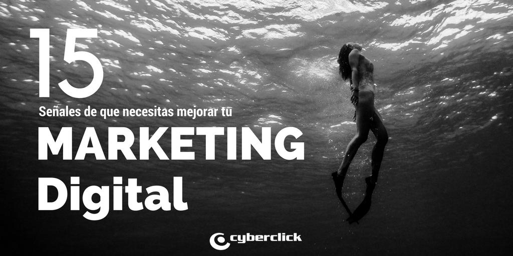 15 signos de que necesitas ser mejor con tu marketing digital