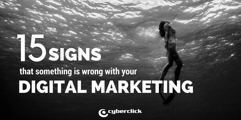 15 signs that something is wrong with your digital marketing.png