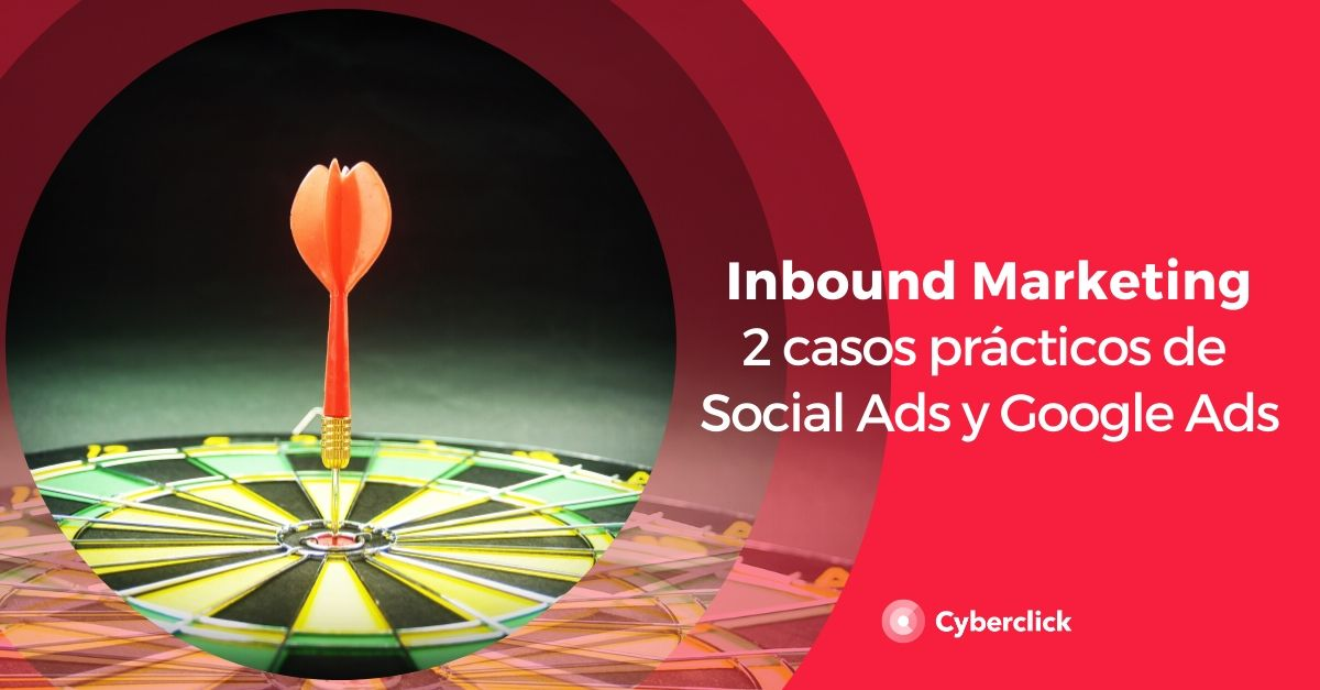 2 casos practicos de Social Ads y Google Ads en inbound marketing
