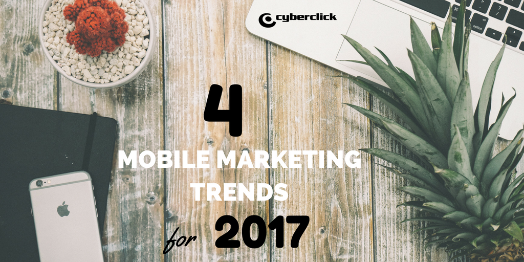 4 mobile marketing trends for 2017.png