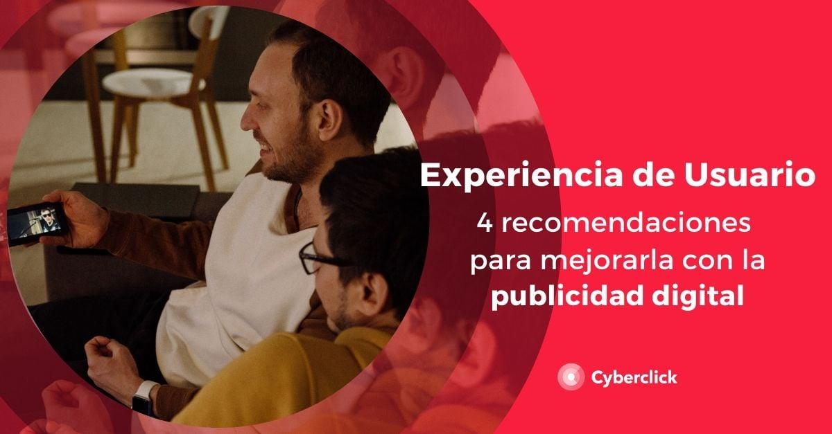 4 recomendaciones para mejorar la experiencia de usuario con la publicidad digital