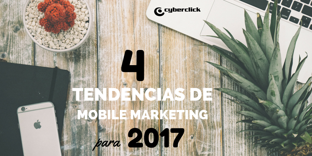 4 tendencias de mobile marketing para 2017