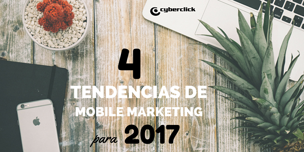 4 tendencias de mobile marketing para 2017