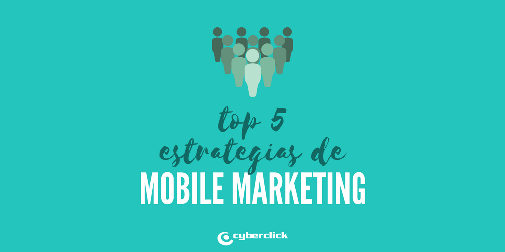 5 Estrategias de Mobile Marketing para captar clientes