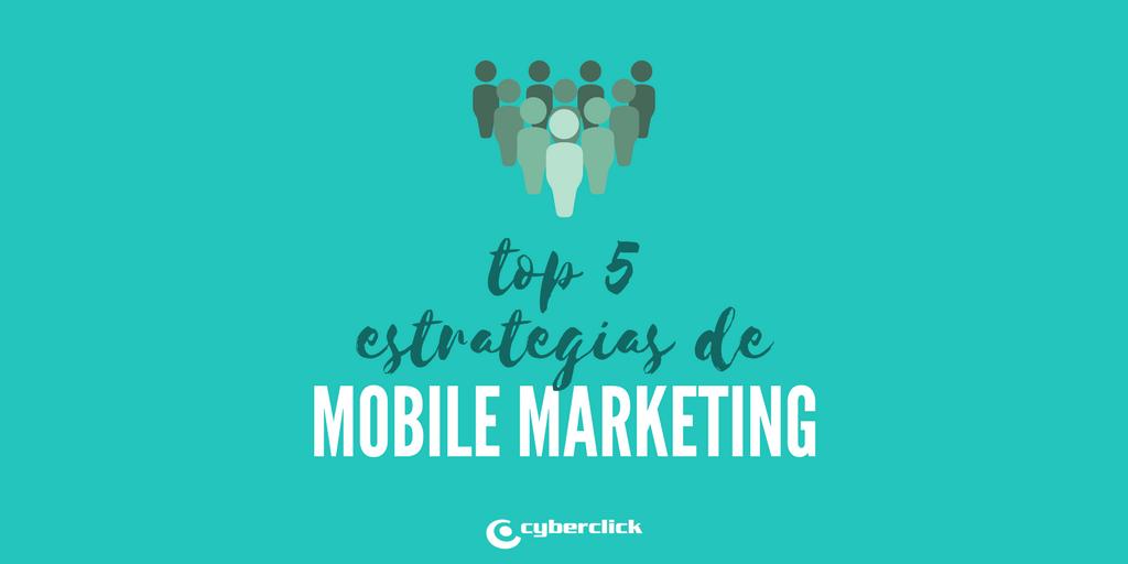 5 Estrategias de Mobile Marketing para captar clientes
