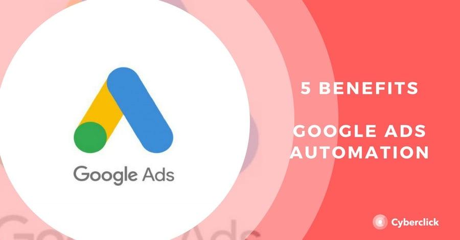 5 benefits google ads automation