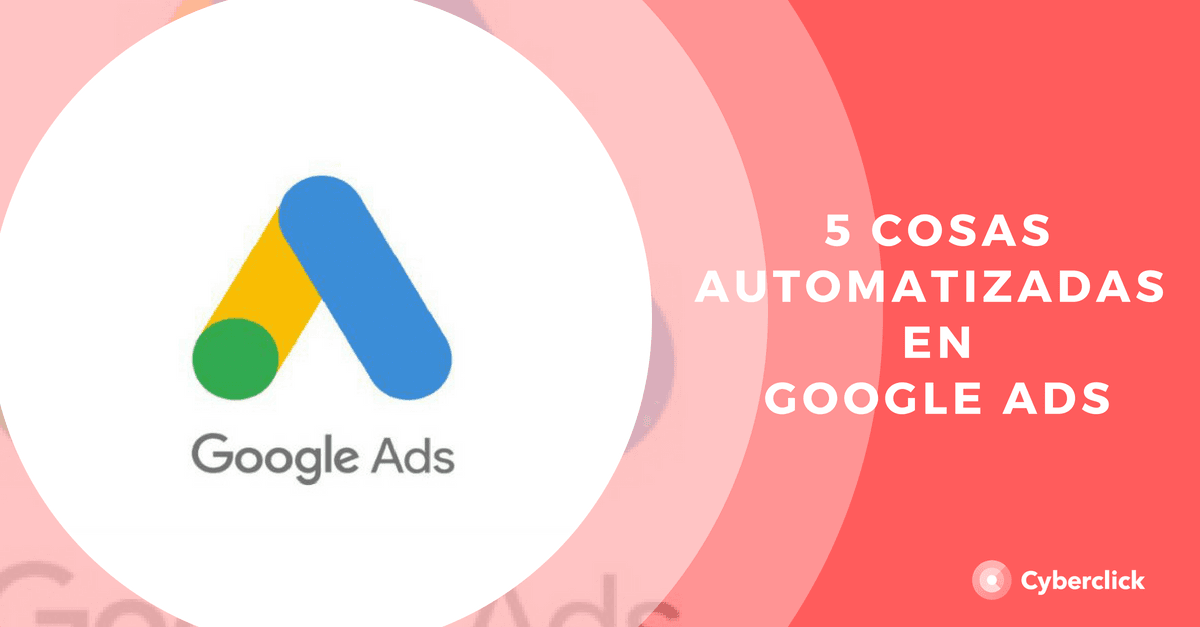 5 cosas que Google Ads hace automaticamente