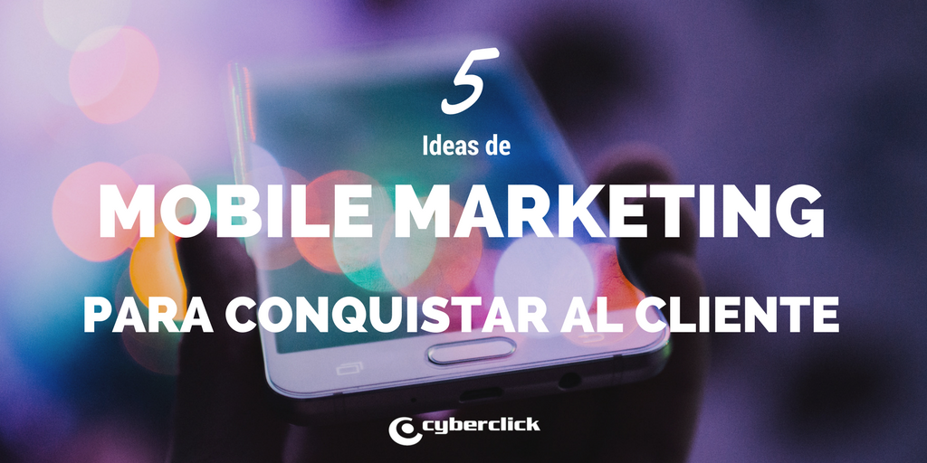 5 ideas de mobile marketing para conquistar al cliente