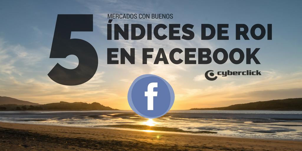 5 mercados con buenos retornos de marketing en Facebook en español