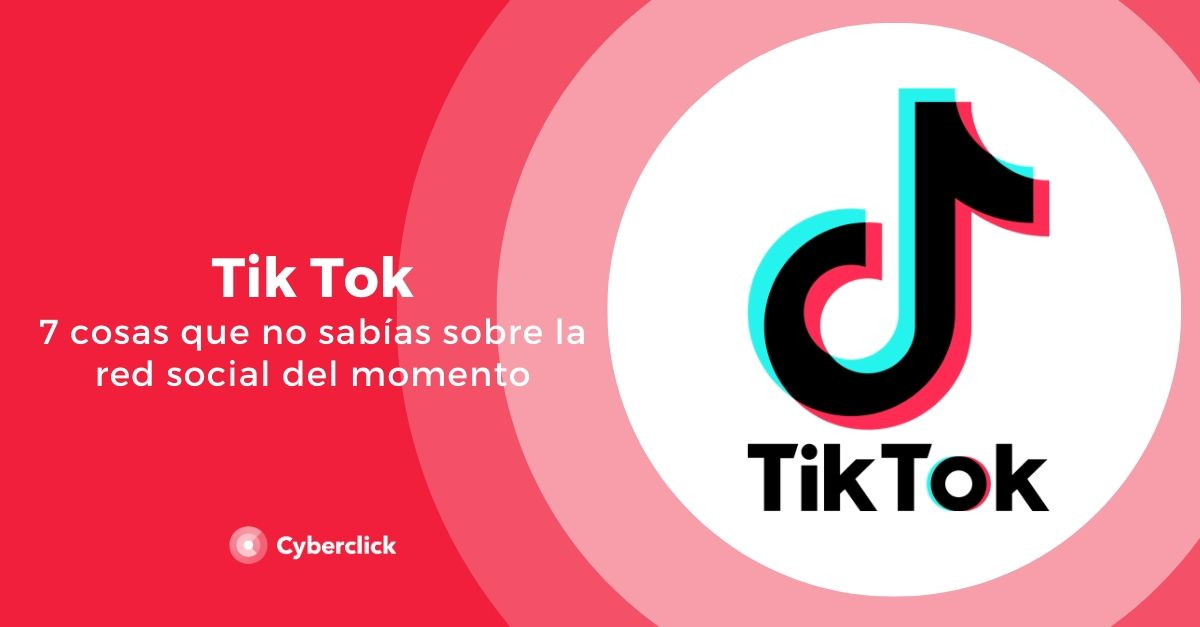7 cosas que no sabias sobre Tik Tok la nueva red social del momento