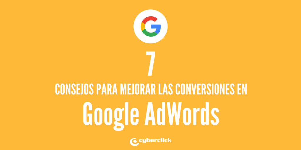 7 sabios consejos para doblar tus conversiones en Google AdWords