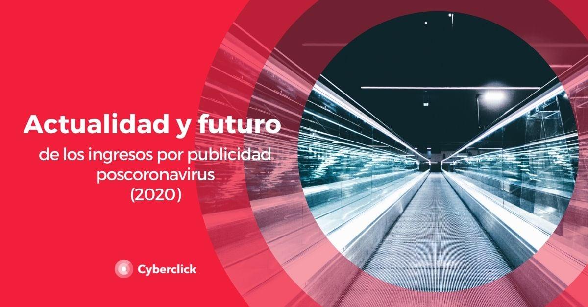 Actualidad y futuro de los ingresos por publicidad poscoronavirus 2020
