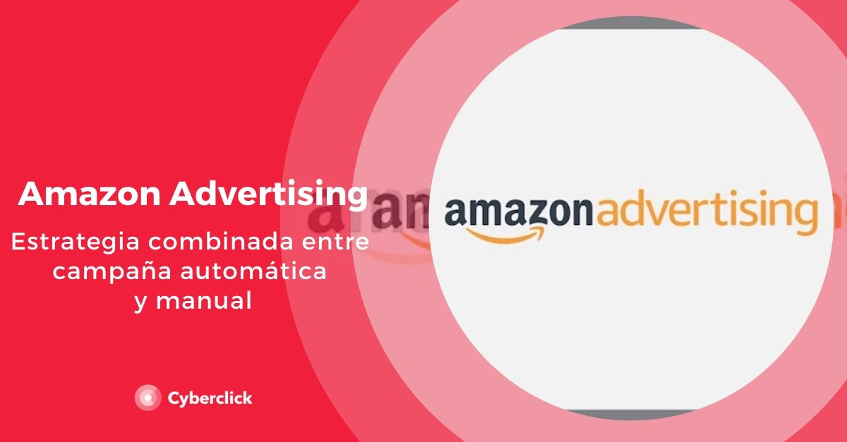 Amazon Advertising estrategia combinada entre campana automatica y manual