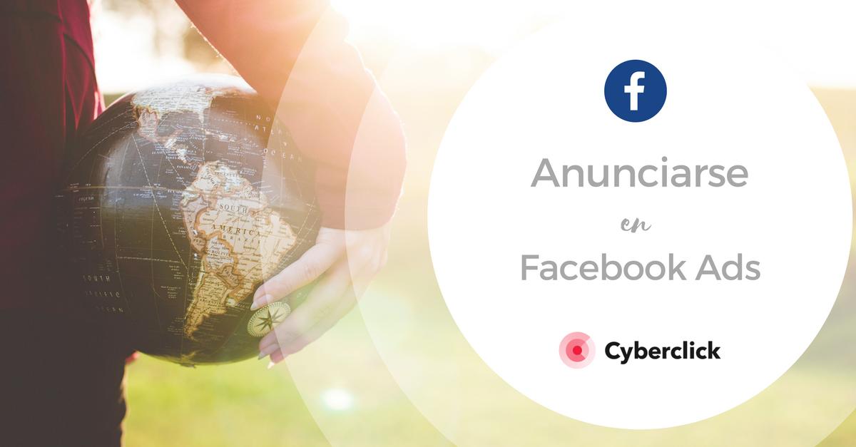 Anunciarse en Facebook Ads, la mejor guia de publicidad en Facebook para 2018