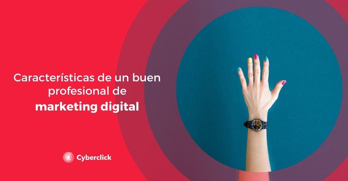 Caracteristicas de un buen profesional de marketing digital