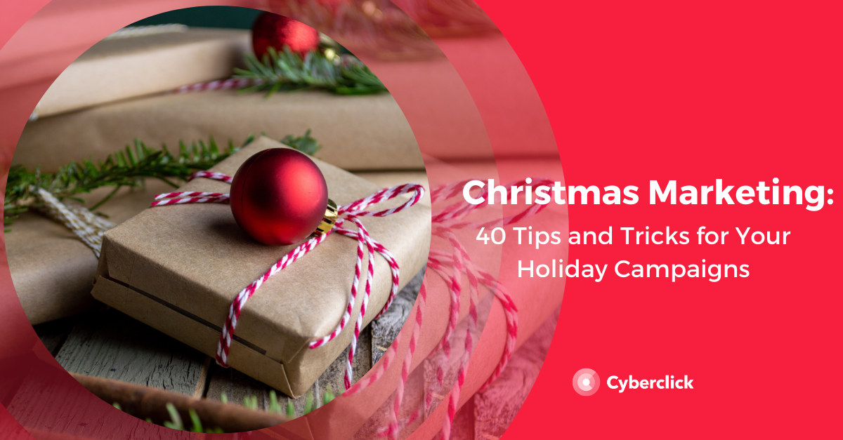Christmas Marketing:  40 Tips and Tricks for Your Campaigns
