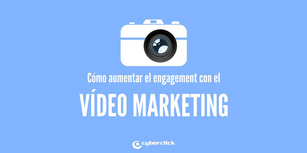 Como aumentar el engagement de tu estrategia de Video Marketing