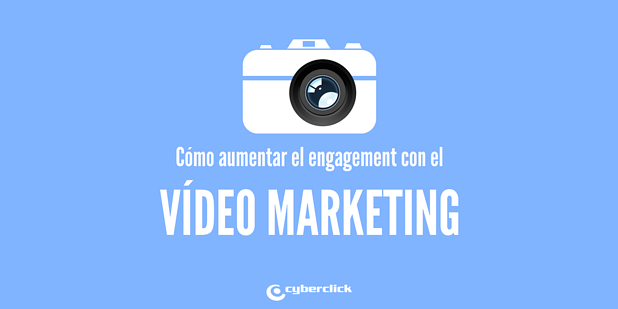 Como aumentar el engagement de tu estrategia de Video Marketing