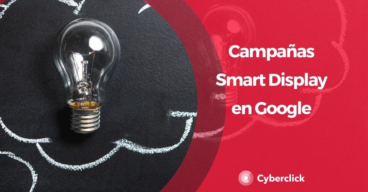 Como funcionan las campañas Smart Display en Google y sus beneficios