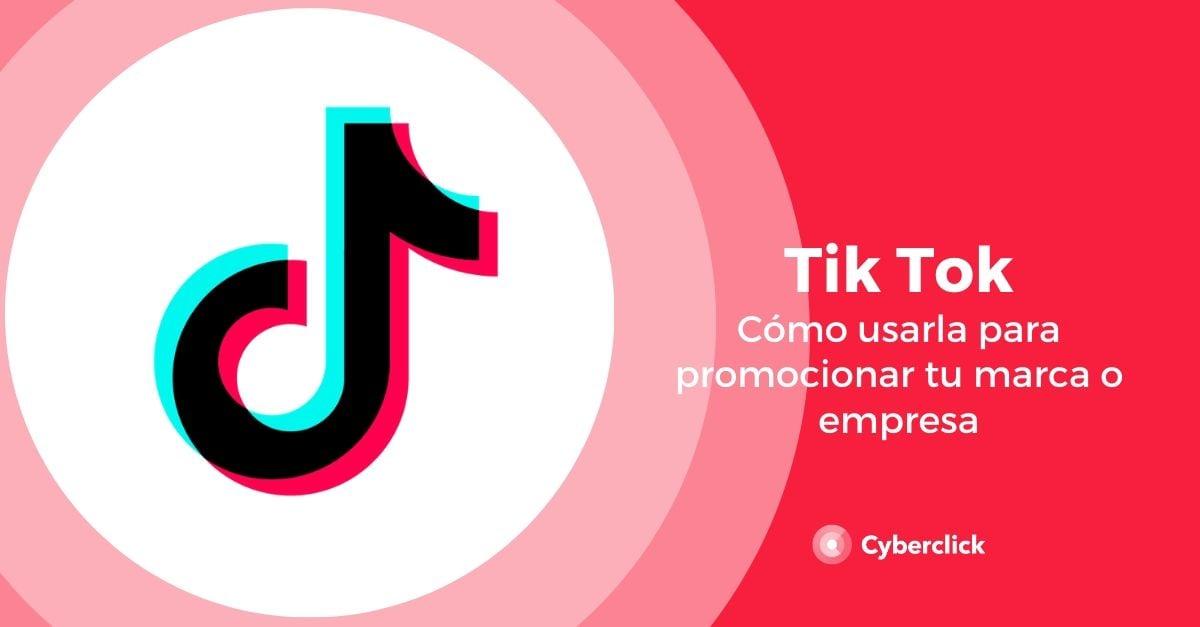 Como usar Tik Tok para promocionar tu marca o tu empresa