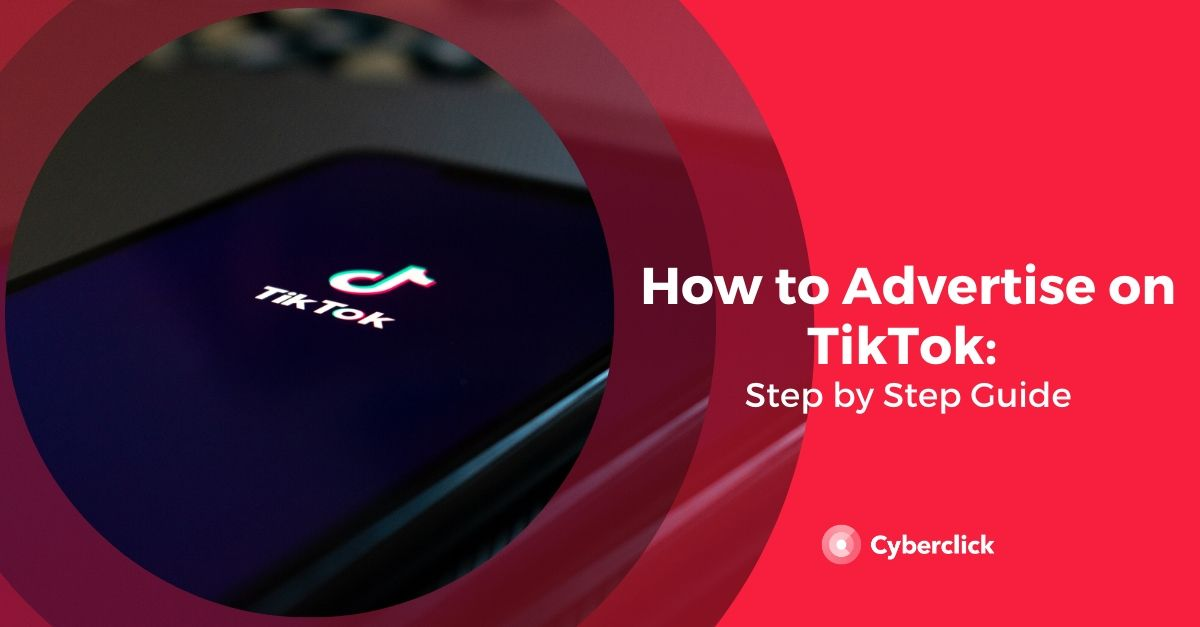 How to Advertise on TikTok: Step by Step Guide