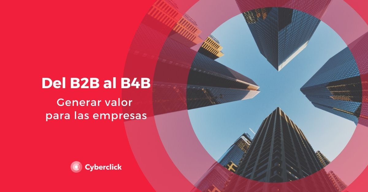 Del B2B al B4B generar valor en las empresas