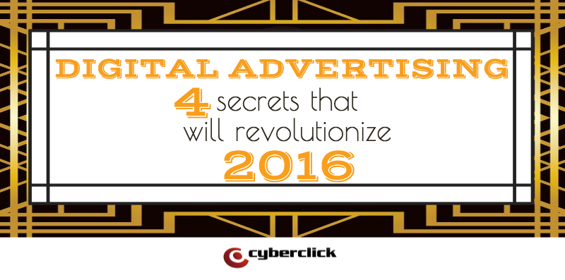 Digital Advertising: 4 secrets that will revolutionize 2016