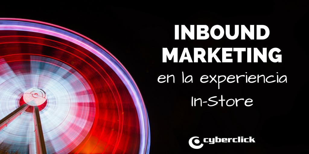 Como integrar el inbound marketing en la experiencia in-store