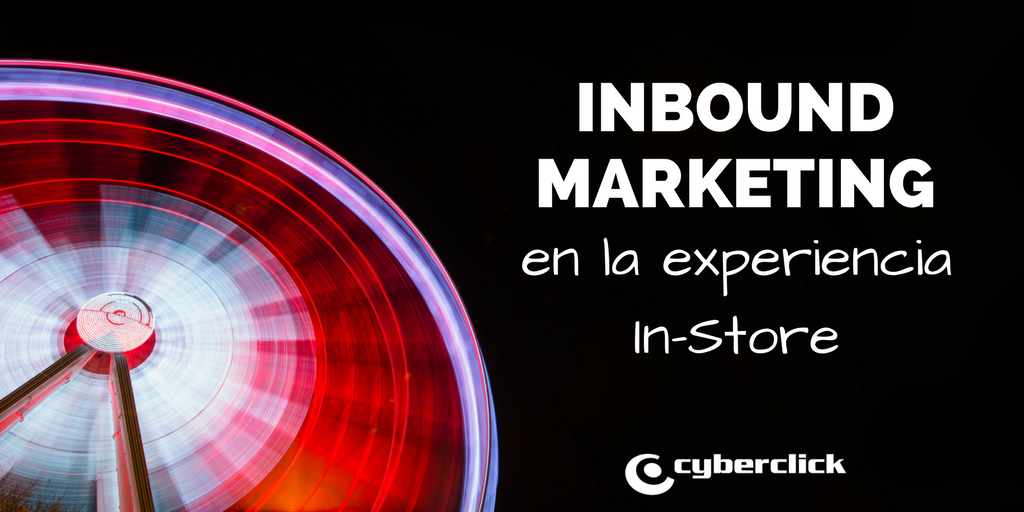 Como integrar el inbound marketing en la experiencia in-store