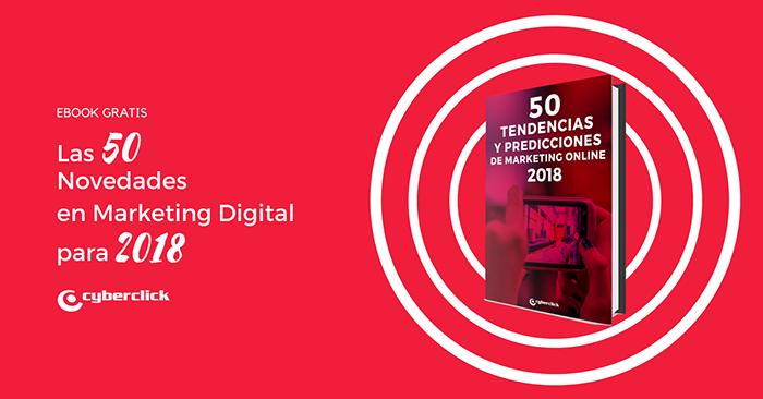Cyberclick publica las 50 tendencias de marketing 2018