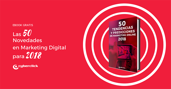 Cyberclick publica las 50 tendencias de marketing 2018