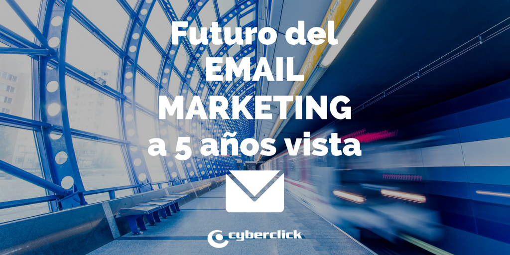 El futuro del email marketing a 5 años vista