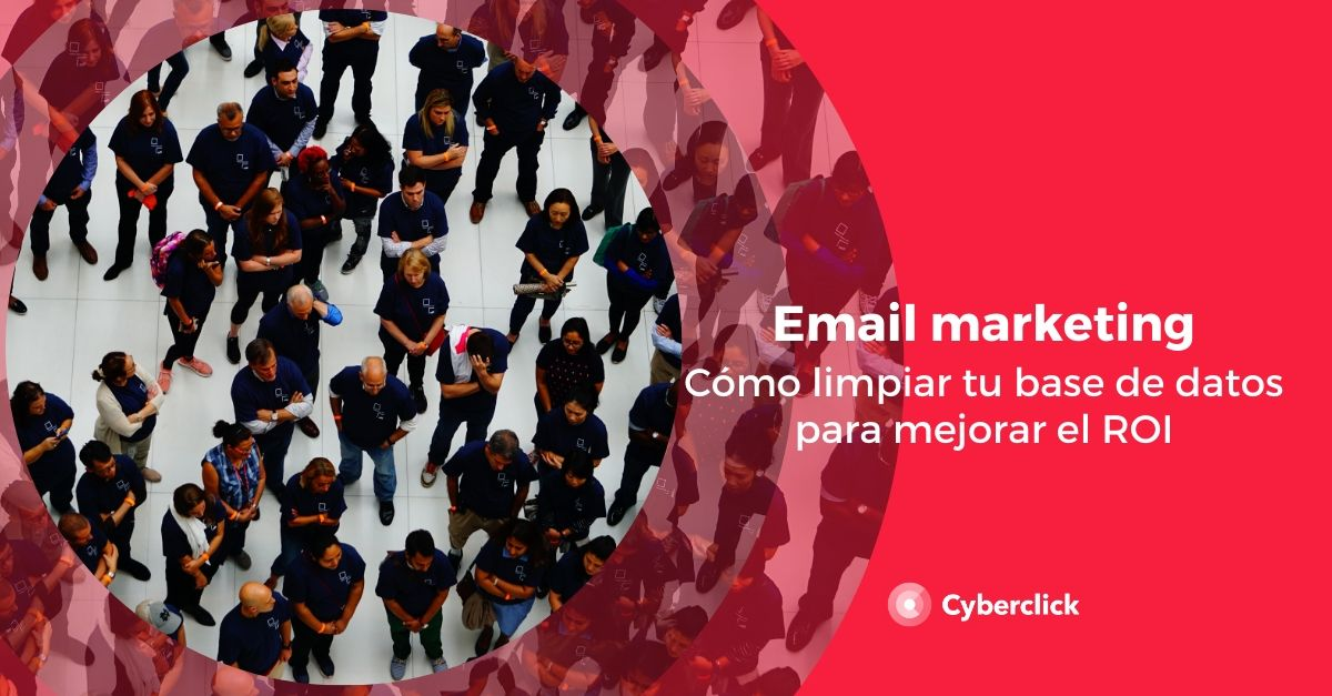 Email marketing como limpiar tu base de datos para mejorar el ROI