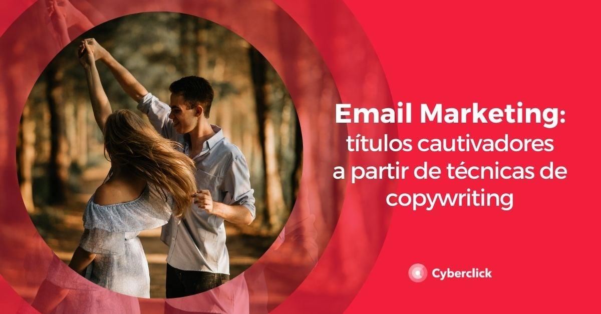 Email marketing tecnicas de copywriting para escribir titulos cautivadores